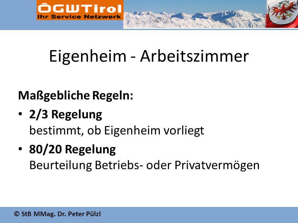 © StB MMag. Dr. Peter Pülzl Eigenheim - Arbeitszimmer Maßgebliche Regeln: 2/3 Regelung bestimmt, ob Eigenheim vorliegt 80/20 Regelung Beurteilung Betr