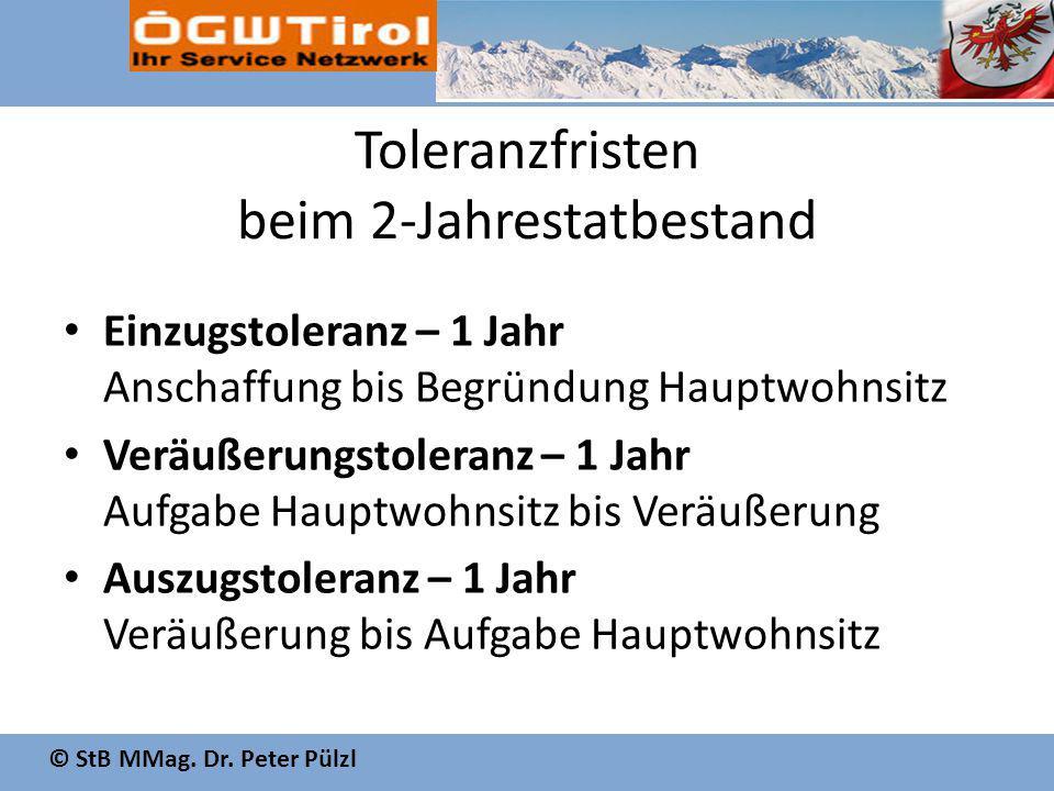 © StB MMag. Dr. Peter Pülzl Toleranzfristen beim 2-Jahrestatbestand Einzugstoleranz – 1 Jahr Anschaffung bis Begründung Hauptwohnsitz Veräußerungstole