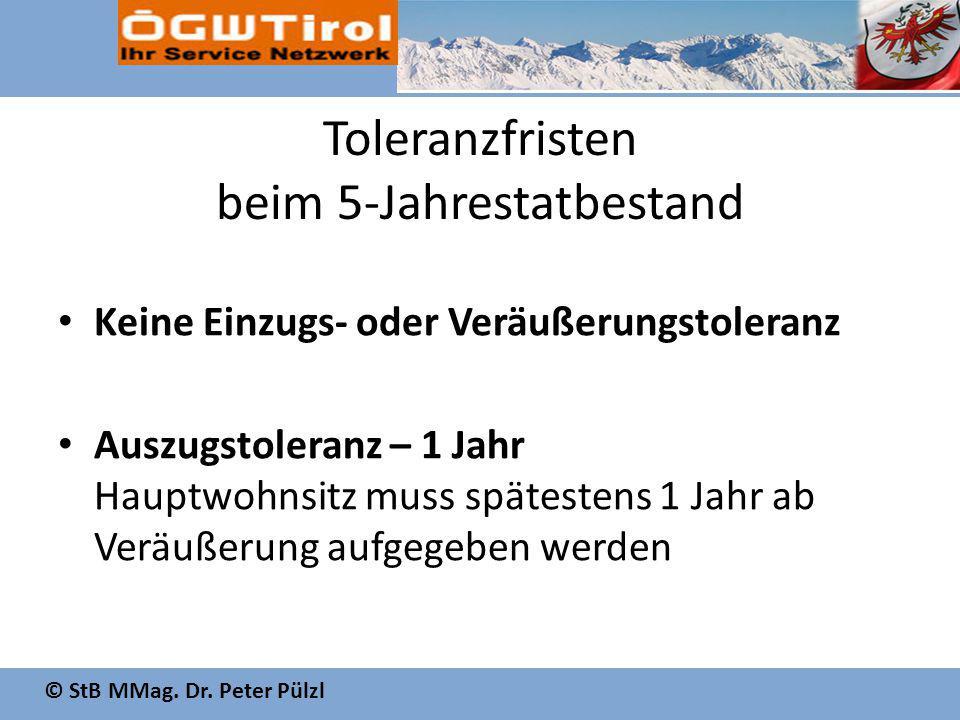 © StB MMag. Dr. Peter Pülzl Toleranzfristen beim 5-Jahrestatbestand Keine Einzugs- oder Veräußerungstoleranz Auszugstoleranz – 1 Jahr Hauptwohnsitz mu