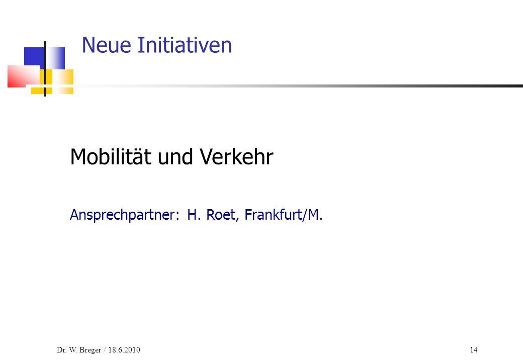 14 Neue Initiativen Mobilität und Verkehr Ansprechpartner: H. Roet, Frankfurt/M. Dr. W. Breger / 18.6.2010