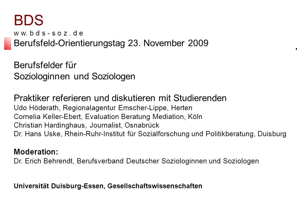 18.6.201021 BDS w w. b d s - s o z. d e Berufsfeld-Orientierungstag 23. November 2009 Berufsfelder für Soziologinnen und Soziologen Praktiker referier