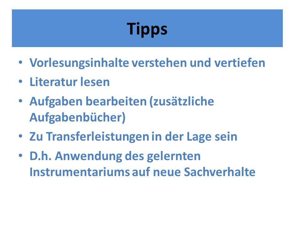 Tipps Vorlesungsinhalte verstehen und vertiefen Literatur lesen Aufgaben bearbeiten (zusätzliche Aufgabenbücher) Zu Transferleistungen in der Lage sein D.h.