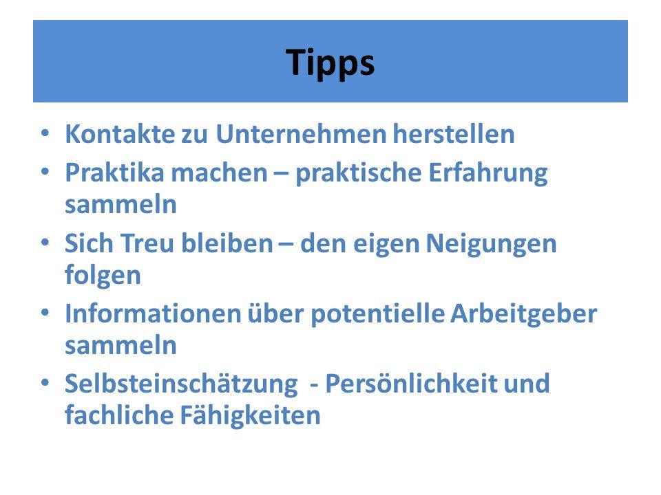 Tipps Kontakte zu Unternehmen herstellen Praktika machen – praktische Erfahrung sammeln Sich Treu bleiben – den eigen Neigungen folgen Informationen ü