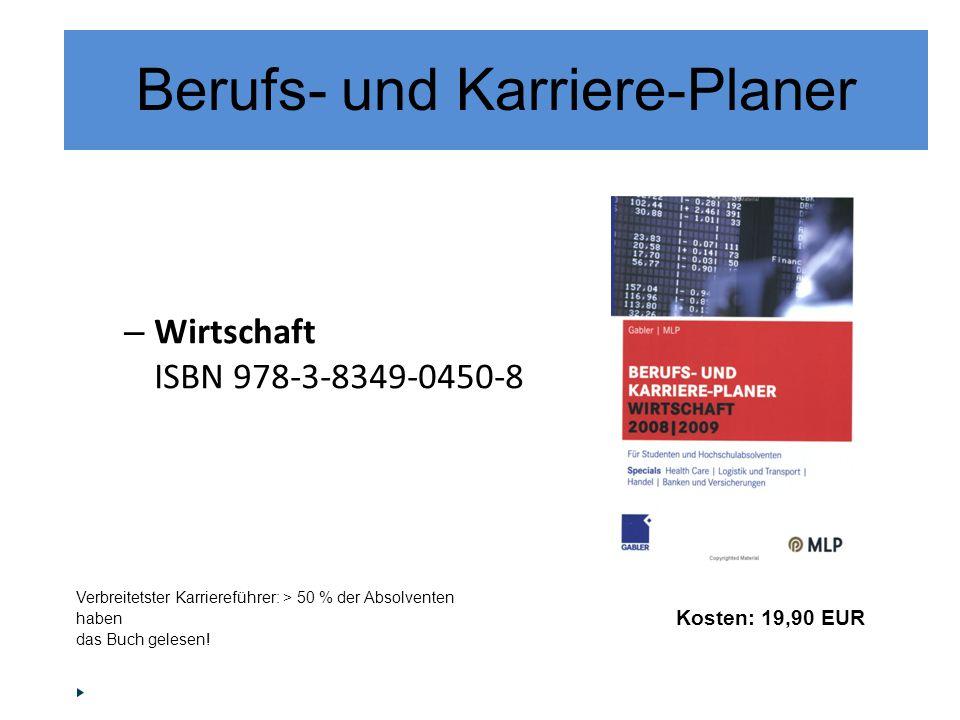 – Wirtschaft ISBN 978-3-8349-0450-8 Verbreitetster Karriereführer: > 50 % der Absolventen haben das Buch gelesen! Kosten: 19,90 EUR Berufs- und Karrie
