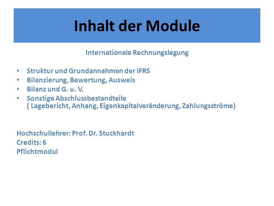 Inhalt der Module Internationale Rechnungslegung Struktur und Grundannahmen der IFRS Bilanzierung, Bewertung, Ausweis Bilanz und G. u. V. Sonstige Abs