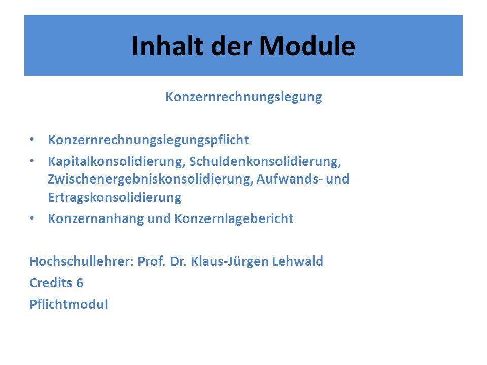 Inhalt der Module Konzernrechnungslegung Konzernrechnungslegungspflicht Kapitalkonsolidierung, Schuldenkonsolidierung, Zwischenergebniskonsolidierung,