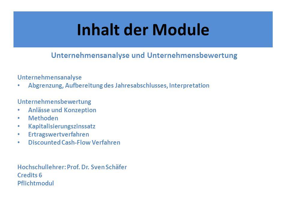 Inhalt der Module Unternehmensanalyse und Unternehmensbewertung Unternehmensanalyse Abgrenzung, Aufbereitung des Jahresabschlusses, Interpretation Unt