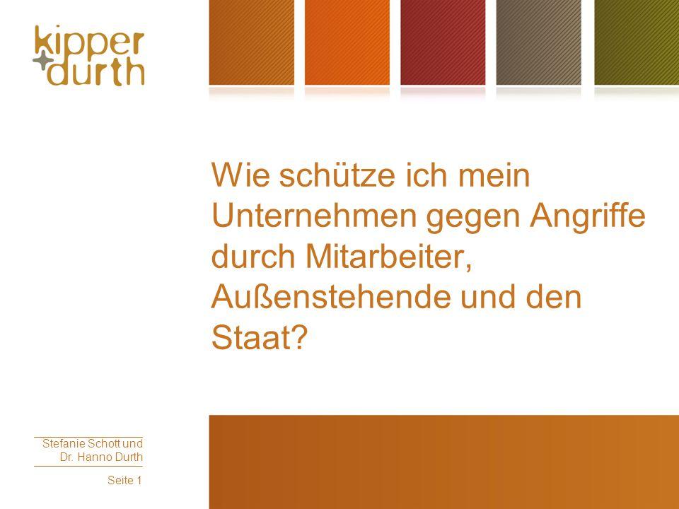 Stefanie Schott und Dr. Hanno Durth Seite 1 Wie schütze ich mein Unternehmen gegen Angriffe durch Mitarbeiter, Außenstehende und den Staat?
