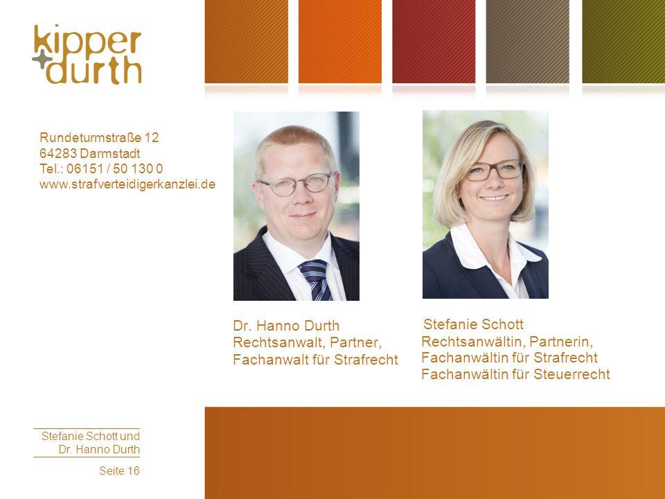 Stefanie Schott Rechtsanwältin, Partnerin, Fachanwältin für Strafrecht Fachanwältin für Steuerrecht Stefanie Schott und Dr. Hanno Durth Seite 16 Dr. H