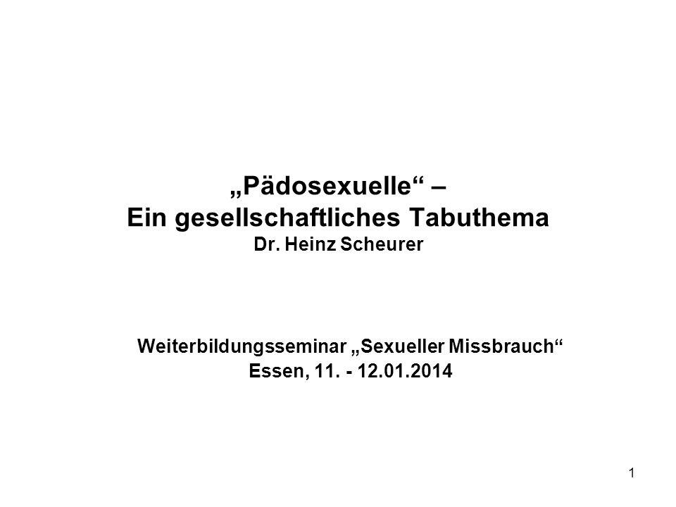 """1 """"Pädosexuelle"""" – Ein gesellschaftliches Tabuthema Dr. Heinz Scheurer Weiterbildungsseminar """"Sexueller Missbrauch"""" Essen, 11. - 12.01.2014"""