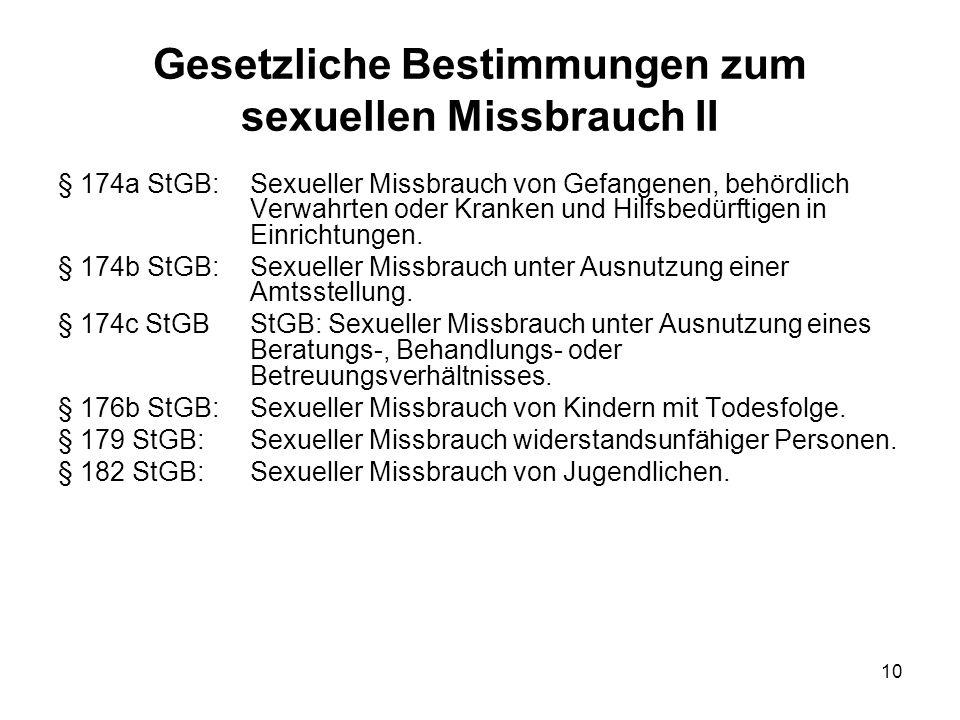 10 Gesetzliche Bestimmungen zum sexuellen Missbrauch II § 174a StGB:Sexueller Missbrauch von Gefangenen, behördlich Verwahrten oder Kranken und Hilfsbedürftigen in Einrichtungen.