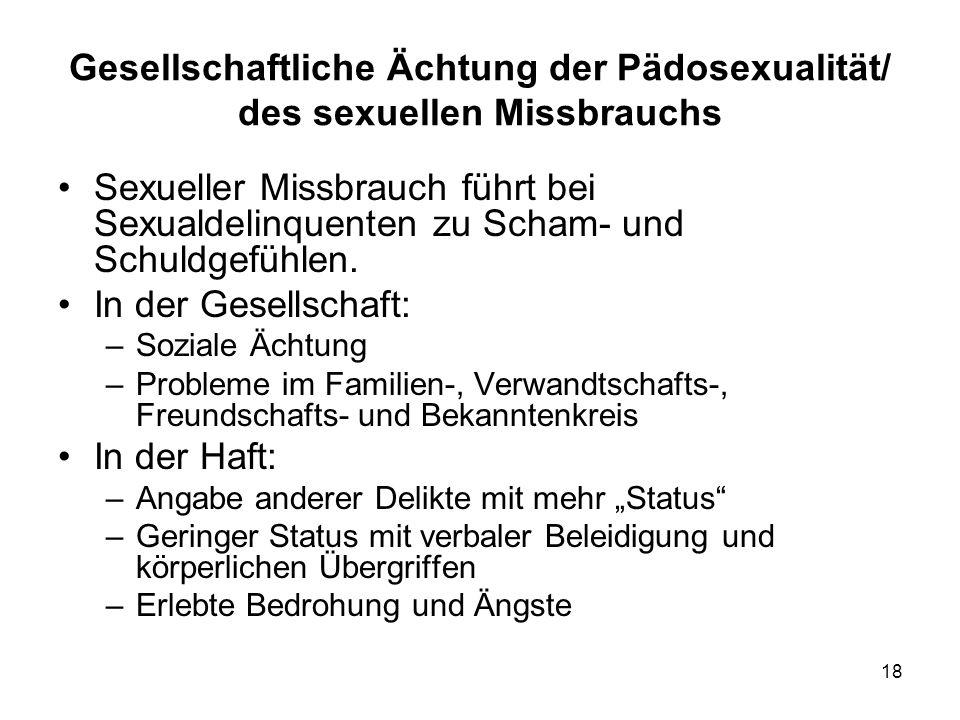 18 Gesellschaftliche Ächtung der Pädosexualität/ des sexuellen Missbrauchs Sexueller Missbrauch führt bei Sexualdelinquenten zu Scham- und Schuldgefühlen.