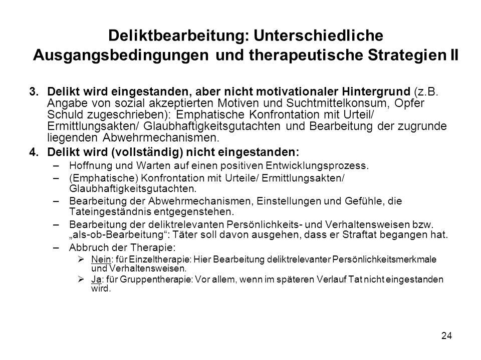 24 Deliktbearbeitung: Unterschiedliche Ausgangsbedingungen und therapeutische Strategien II 3.Delikt wird eingestanden, aber nicht motivationaler Hintergrund (z.B.