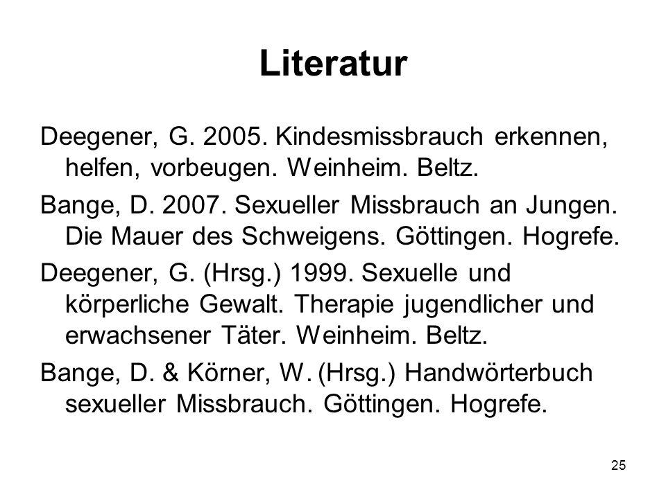 25 Literatur Deegener, G.2005. Kindesmissbrauch erkennen, helfen, vorbeugen.