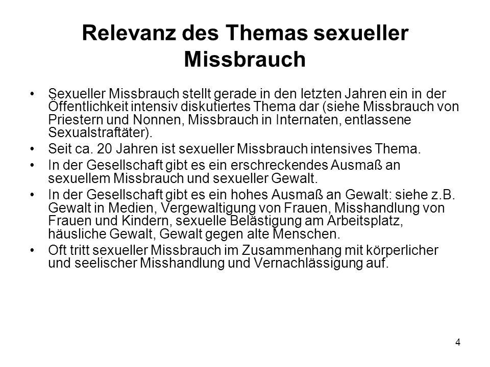 4 Relevanz des Themas sexueller Missbrauch Sexueller Missbrauch stellt gerade in den letzten Jahren ein in der Öffentlichkeit intensiv diskutiertes Th
