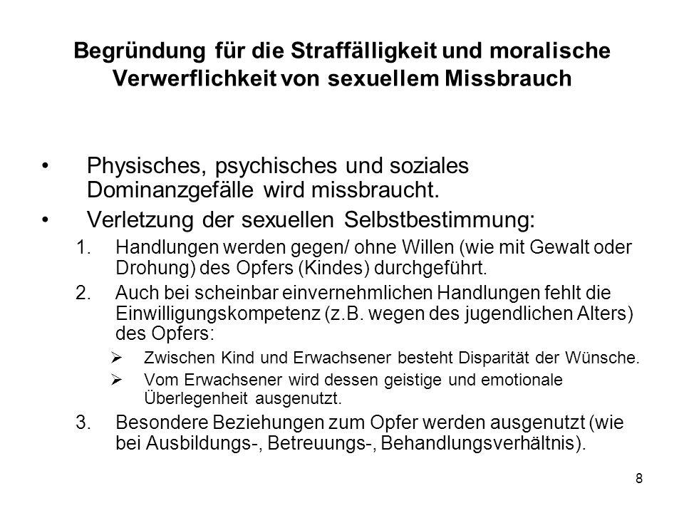 8 Begründung für die Straffälligkeit und moralische Verwerflichkeit von sexuellem Missbrauch Physisches, psychisches und soziales Dominanzgefälle wird missbraucht.
