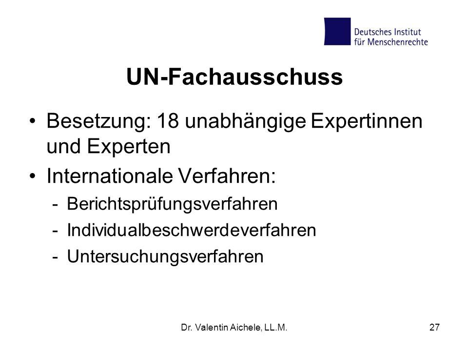 UN-Fachausschuss Besetzung: 18 unabhängige Expertinnen und Experten Internationale Verfahren: -Berichtsprüfungsverfahren -Individualbeschwerdeverfahre