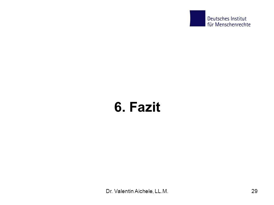 6. Fazit Dr. Valentin Aichele, LL.M.29