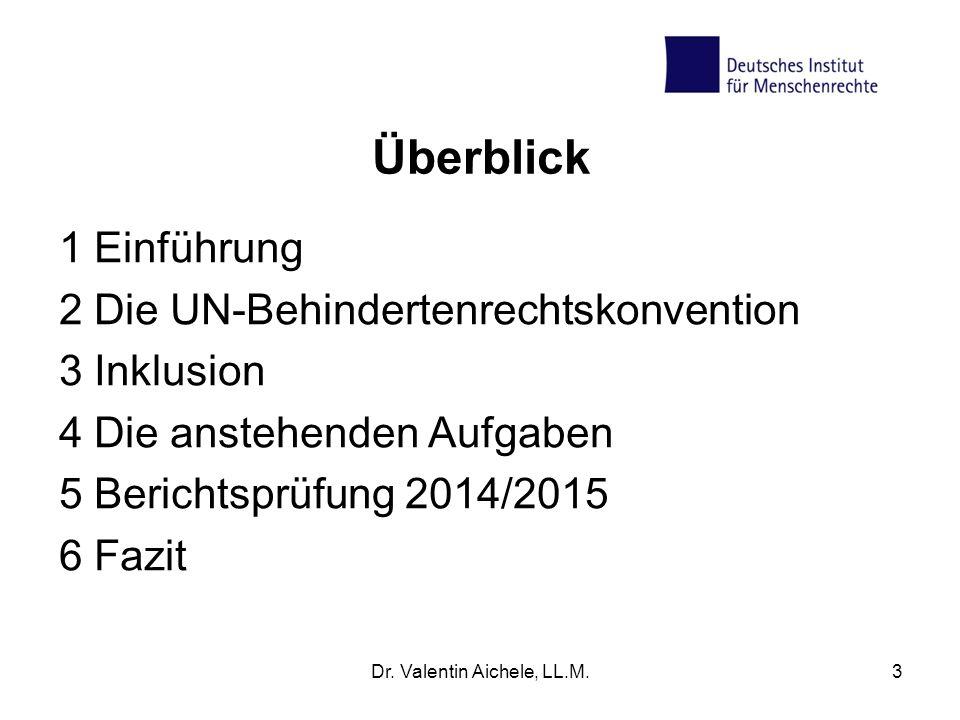 Überblick 1 Einführung 2 Die UN-Behindertenrechtskonvention 3 Inklusion 4 Die anstehenden Aufgaben 5 Berichtsprüfung 2014/2015 6 Fazit Dr. Valentin Ai