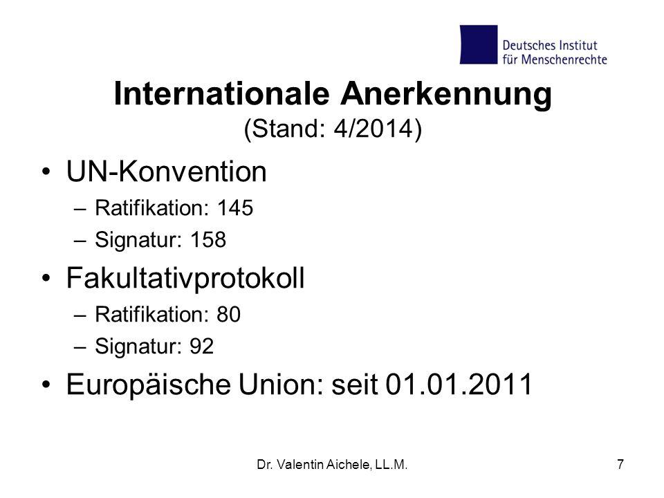 Internationale Anerkennung (Stand: 4/2014) UN-Konvention –Ratifikation: 145 –Signatur: 158 Fakultativprotokoll –Ratifikation: 80 –Signatur: 92 Europäi