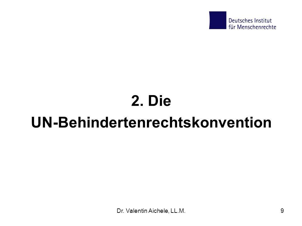 2. Die UN-Behindertenrechtskonvention Dr. Valentin Aichele, LL.M.9