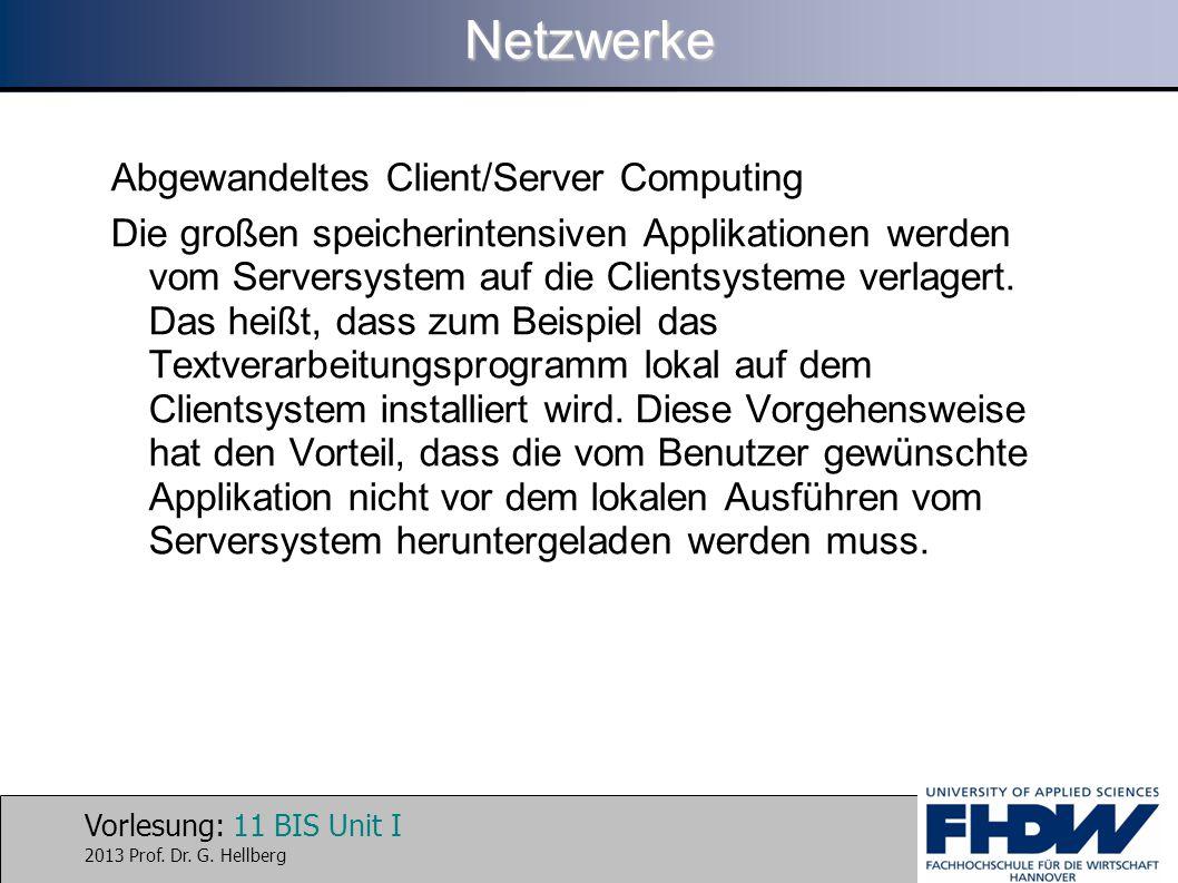 Vorlesung: 11 BIS Unit I 2013 Prof. Dr. G. HellbergNetzwerke Abgewandeltes Client/Server Computing Die großen speicherintensiven Applikationen werden