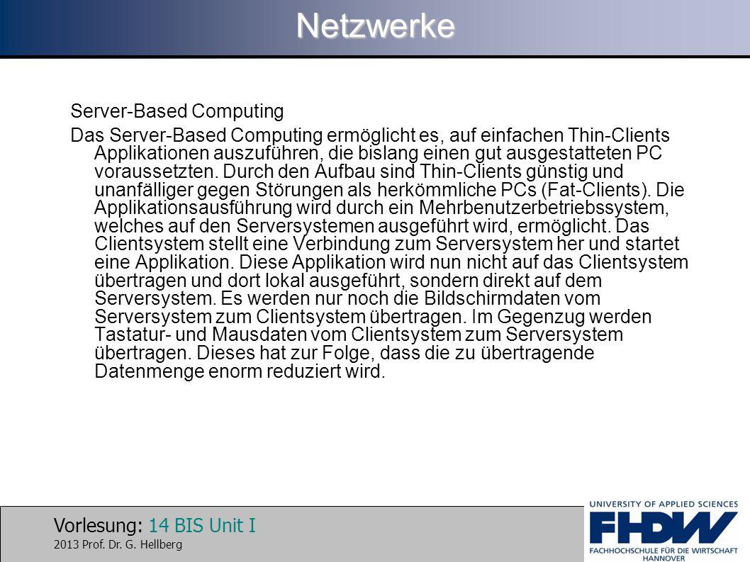 Vorlesung: 14 BIS Unit I 2013 Prof. Dr. G. HellbergNetzwerke Server-Based Computing Das Server-Based Computing ermöglicht es, auf einfachen Thin-Clien