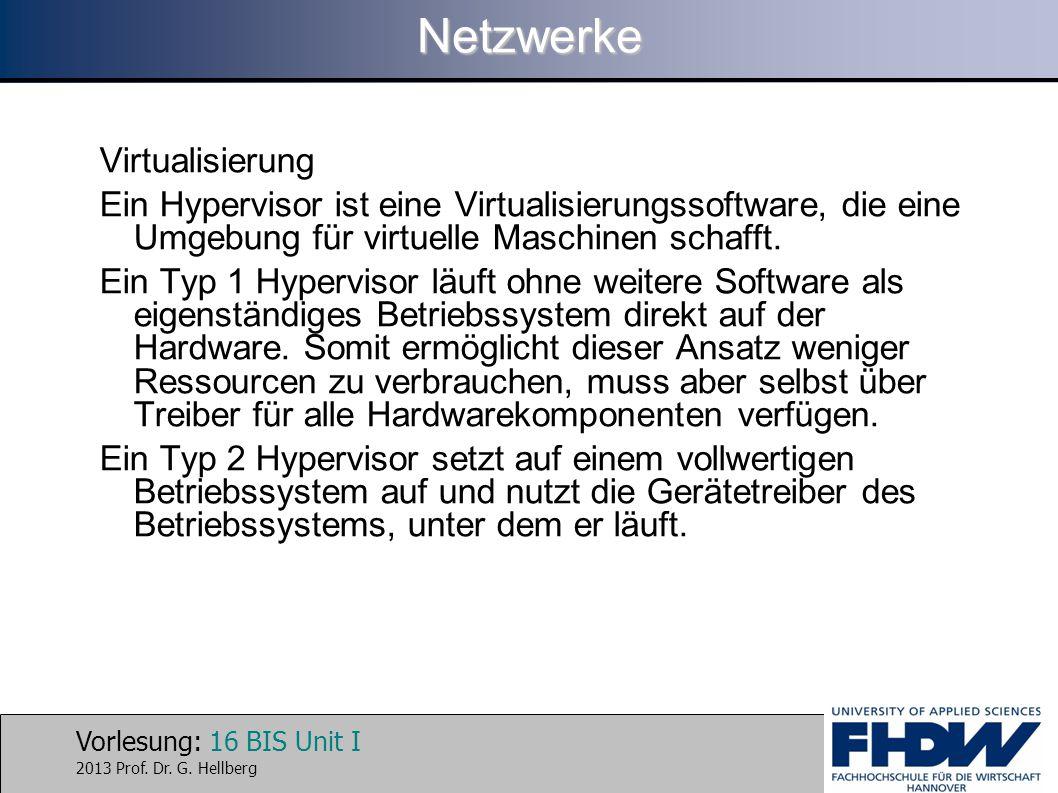 Vorlesung: 16 BIS Unit I 2013 Prof. Dr. G. HellbergNetzwerke Virtualisierung Ein Hypervisor ist eine Virtualisierungssoftware, die eine Umgebung für v