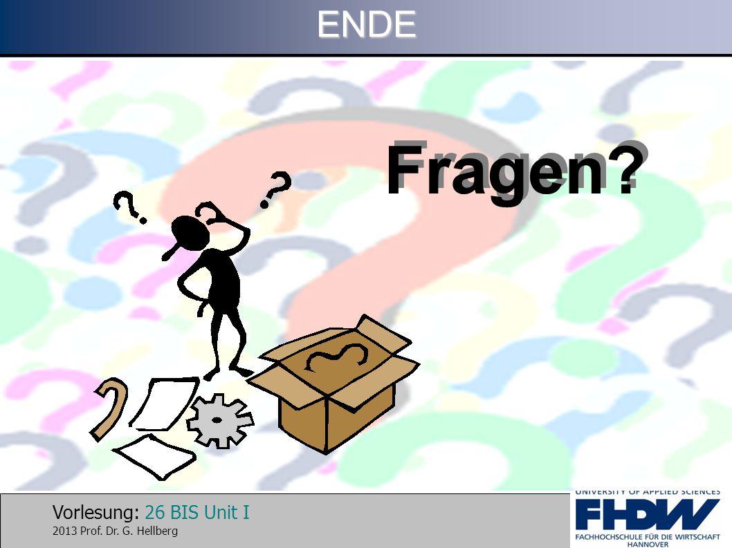 Vorlesung: 26 BIS Unit I 2013 Prof. Dr. G. HellbergENDE Fragen?