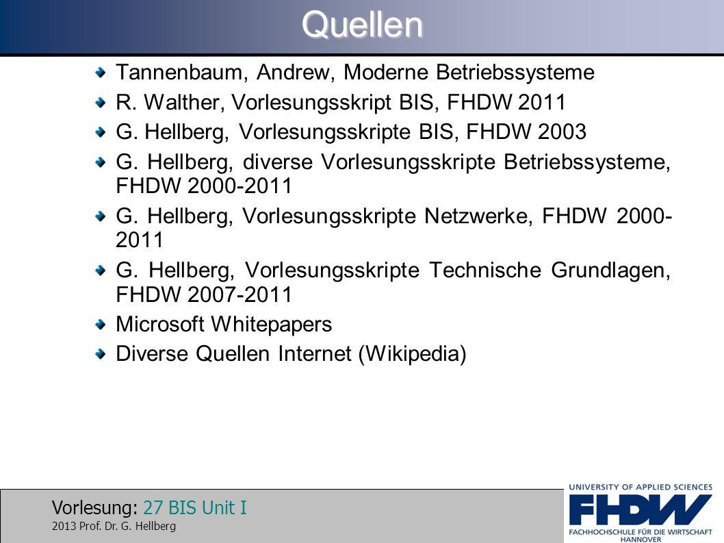 Vorlesung: 27 BIS Unit I 2013 Prof. Dr. G. HellbergQuellen Tannenbaum, Andrew, Moderne Betriebssysteme R. Walther, Vorlesungsskript BIS, FHDW 2011 G.