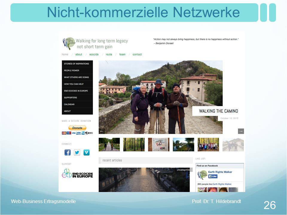 Nicht-kommerzielle Netzwerke Prof. Dr. T. HildebrandtWeb-Business Ertragsmodelle 26