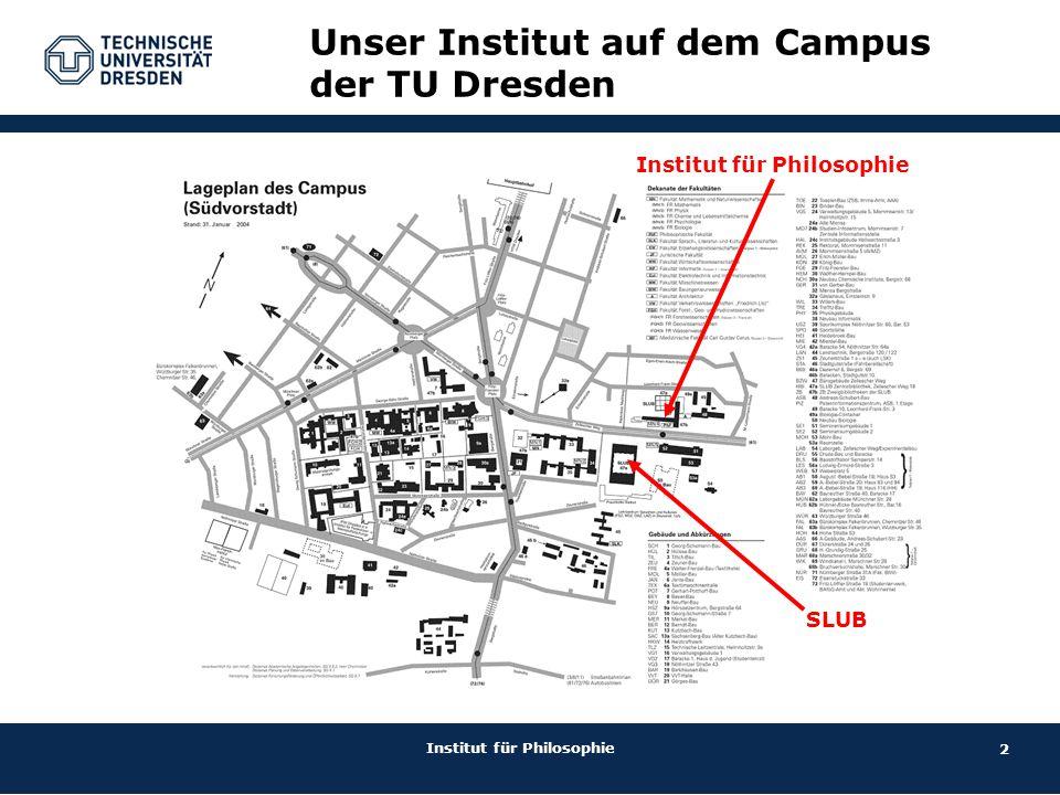 2 Institut für Philosophie Unser Institut auf dem Campus der TU Dresden Institut für Philosophie SLUB