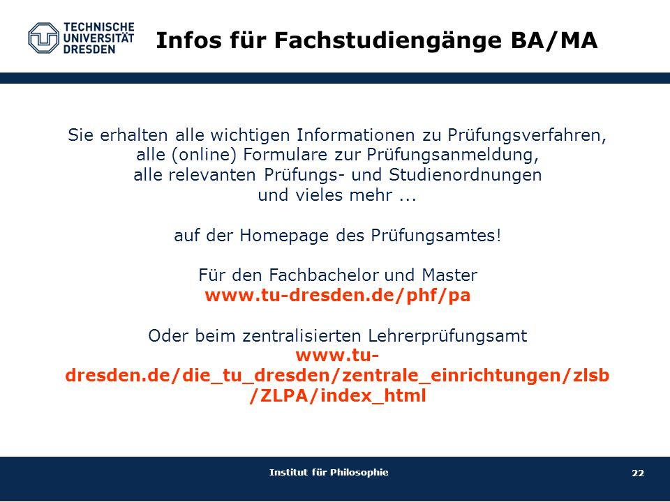 22 Institut für Philosophie Infos für Fachstudiengänge BA/MA Sie erhalten alle wichtigen Informationen zu Prüfungsverfahren, alle (online) Formulare z