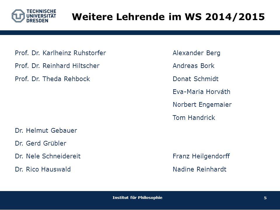 5 Institut für Philosophie Prof. Dr. Karlheinz Ruhstorfer Prof. Dr. Reinhard Hiltscher Prof. Dr. Theda Rehbock Dr. Helmut Gebauer Dr. Gerd Grübler Dr.
