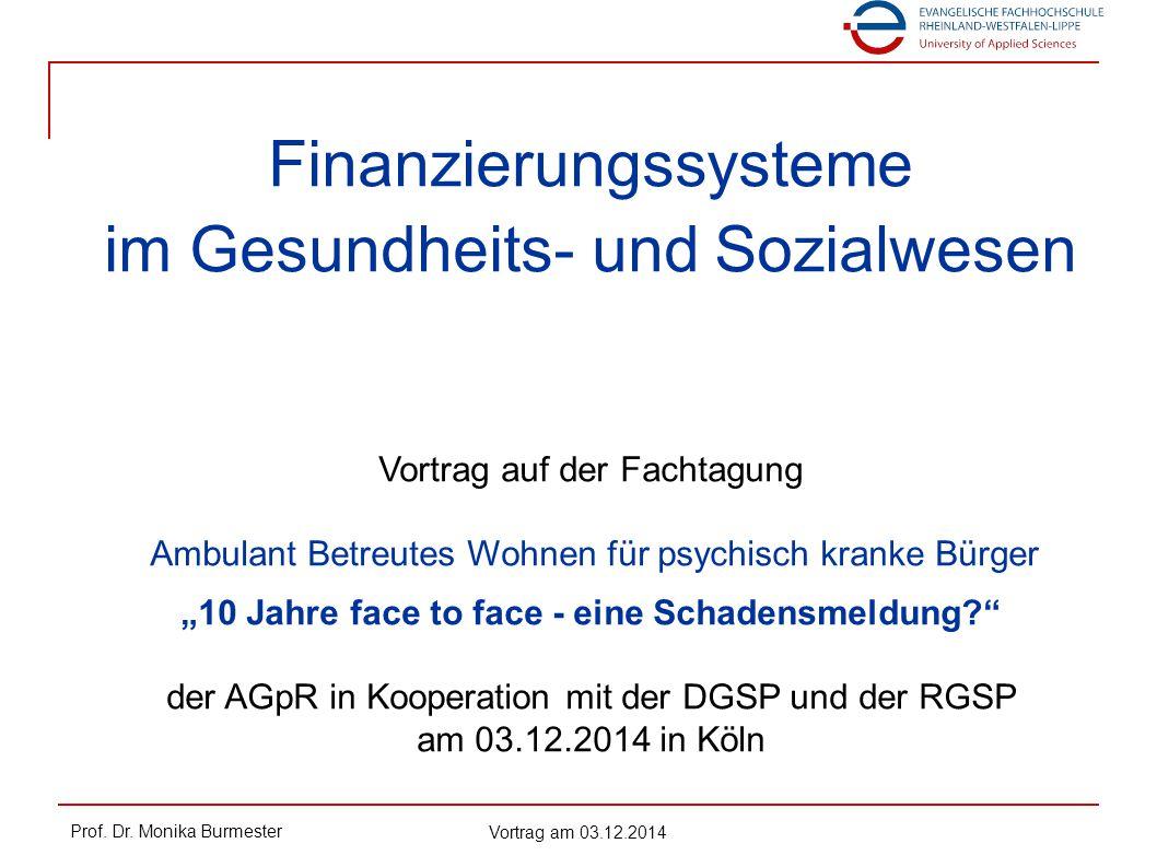 Prof. Dr. Monika Burmester Vortrag am 03.12.2014 Finanzierungssysteme im Gesundheits- und Sozialwesen Vortrag auf der Fachtagung Ambulant Betreutes Wo