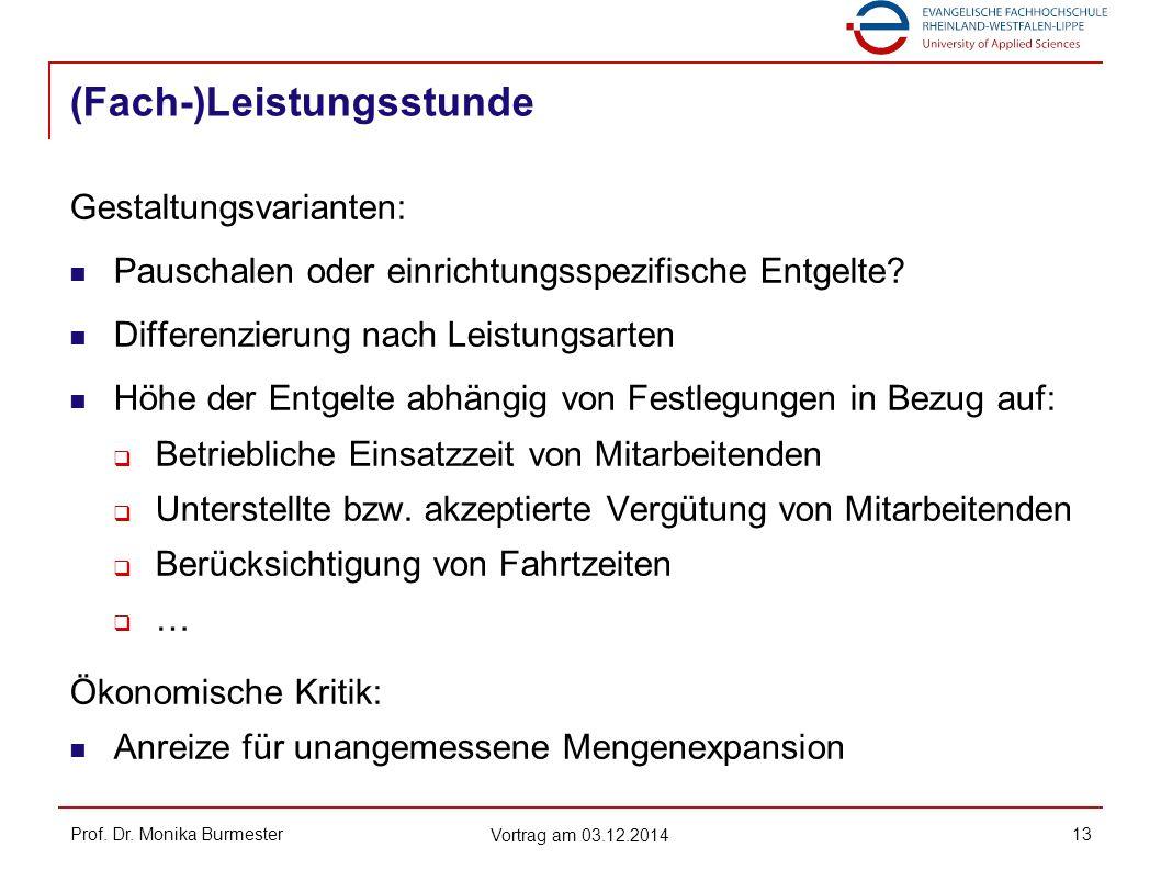 (Fach-)Leistungsstunde Prof. Dr. Monika Burmester Vortrag am 03.12.2014 13 Gestaltungsvarianten: Pauschalen oder einrichtungsspezifische Entgelte? Dif