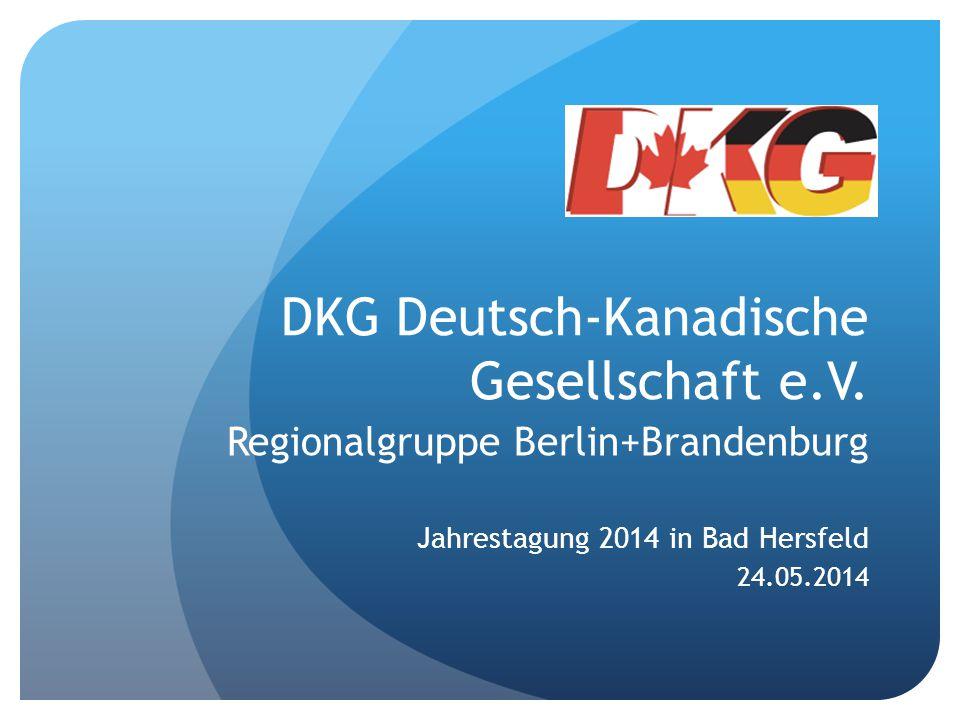 DKG Deutsch-Kanadische Gesellschaft e.V. Regionalgruppe Berlin+Brandenburg Jahrestagung 2014 in Bad Hersfeld 24.05.2014