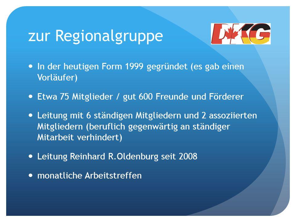 zur Regionalgruppe In der heutigen Form 1999 gegründet (es gab einen Vorläufer) Etwa 75 Mitglieder / gut 600 Freunde und Förderer Leitung mit 6 ständi