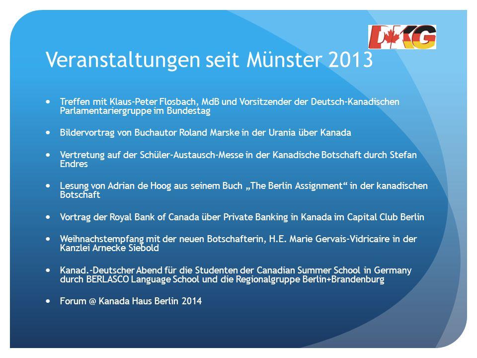 Veranstaltungen seit Münster 2013 Treffen mit Klaus-Peter Flosbach, MdB und Vorsitzender der Deutsch-Kanadischen Parlamentariergruppe im Bundestag Bil