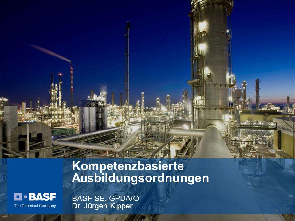 Kompetenzbasierte Ausbildungsordnungen BASF SE, GPD/VO Dr. Jürgen Kipper 1
