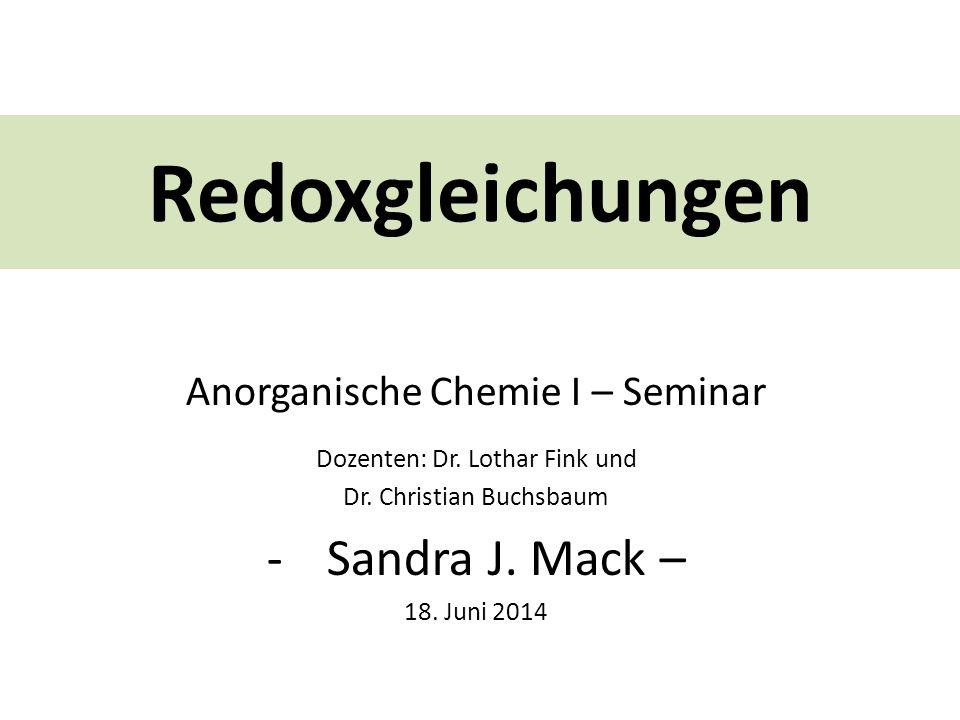 Redoxgleichungen Anorganische Chemie I – Seminar Dozenten: Dr.