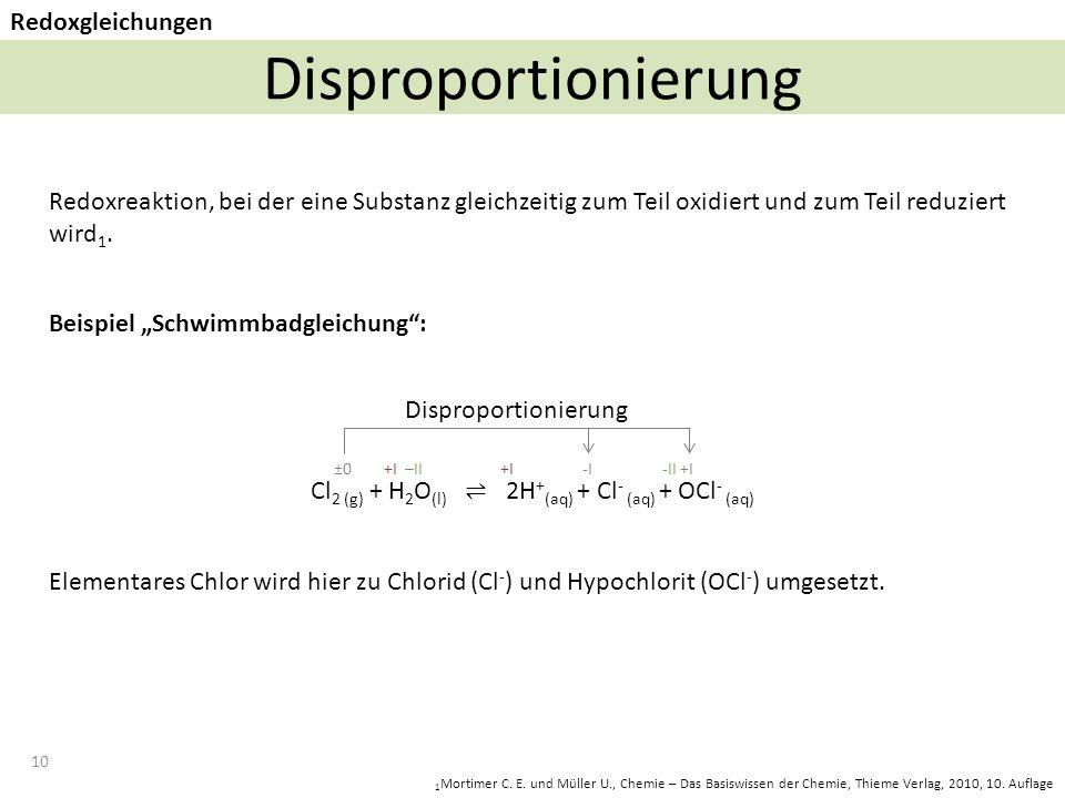 10 Disproportionierung Redoxgleichungen Redoxreaktion, bei der eine Substanz gleichzeitig zum Teil oxidiert und zum Teil reduziert wird 1.