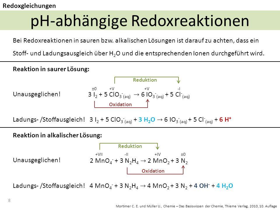 8 pH-abhängige Redoxreaktionen Redoxgleichungen Bei Redoxreaktionen in sauren bzw.