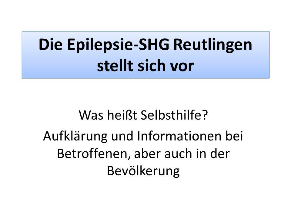 Die Epilepsie-SHG Reutlingen stellt sich vor Was heißt Selbsthilfe.