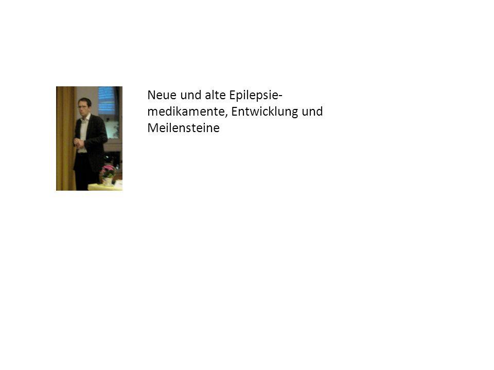 Neue und alte Epilepsie- medikamente, Entwicklung und Meilensteine