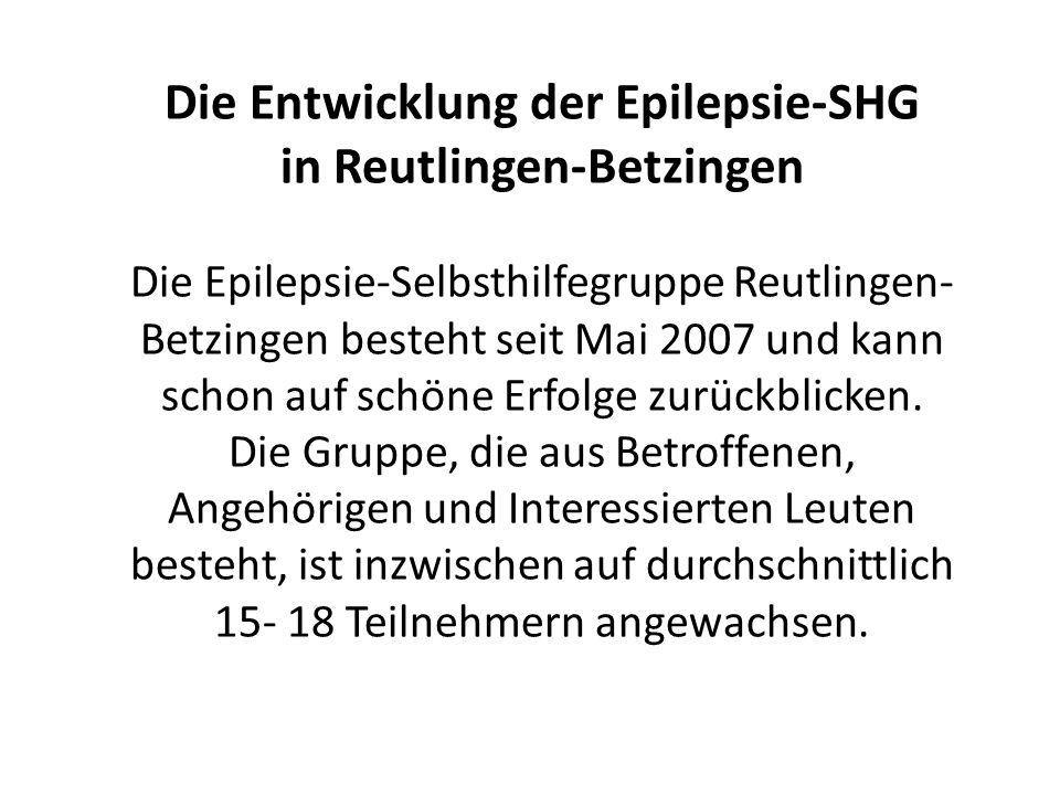 Die Entwicklung der Epilepsie-SHG in Reutlingen-Betzingen Die Epilepsie-Selbsthilfegruppe Reutlingen- Betzingen besteht seit Mai 2007 und kann schon auf schöne Erfolge zurückblicken.