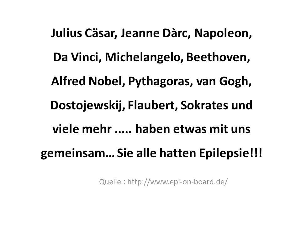 Julius Cäsar, Jeanne Dàrc, Napoleon, Da Vinci, Michelangelo, Beethoven, Alfred Nobel, Pythagoras, van Gogh, Dostojewskij, Flaubert, Sokrates und viele mehr.....