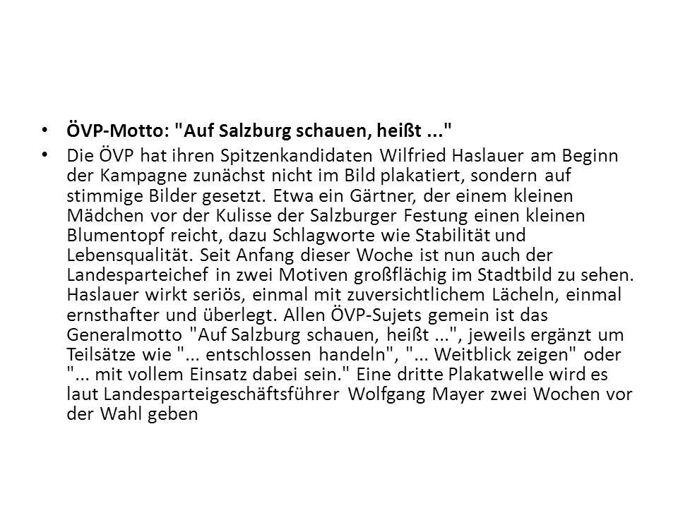 ÖVP-Motto: Auf Salzburg schauen, heißt... Die ÖVP hat ihren Spitzenkandidaten Wilfried Haslauer am Beginn der Kampagne zunächst nicht im Bild plakatiert, sondern auf stimmige Bilder gesetzt.