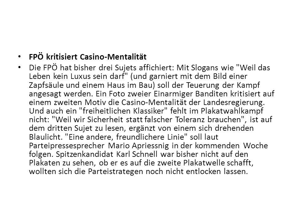 FPÖ kritisiert Casino-Mentalität Die FPÖ hat bisher drei Sujets affichiert: Mit Slogans wie
