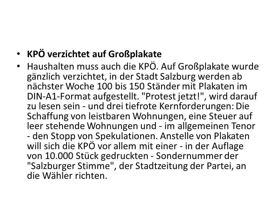 KPÖ verzichtet auf Großplakate Haushalten muss auch die KPÖ. Auf Großplakate wurde gänzlich verzichtet, in der Stadt Salzburg werden ab nächster Woche